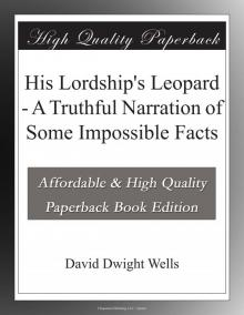 His Lordships Leopard: A Truthful Narration of Some Impossible Facts
