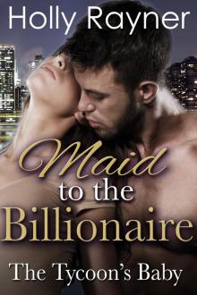 Maid To The Billionaire: The Tycoon's Baby