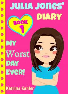 Julia Jones' Diary - Book 1: My Worst Day Ever! An Exciting and Inspiring Book for Girls