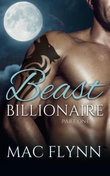 Beast Billionaire #1 (Bad Boy Alpha Billionaire Werewolf Shifter Romance)
