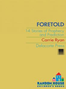 Foretold 14 Tales Of Prophecy And Prediction By Carrie Ryan